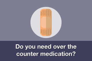 Do you need over the counter medication?