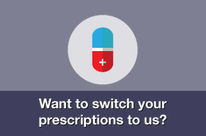 Want to switch your prescriptions to us?